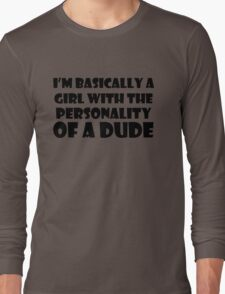 I'm Basically A Girl With The Personality of a Dude Long Sleeve T-Shirt