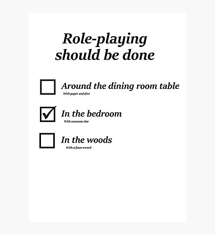 Do you role-play in the bedroom? Photographic Print
