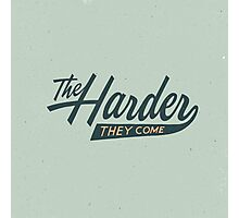 The Harder They Come Photographic Print
