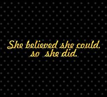 She Believed she could. So she did. by Wordpower