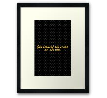 She Believed she could. So she did. Framed Print