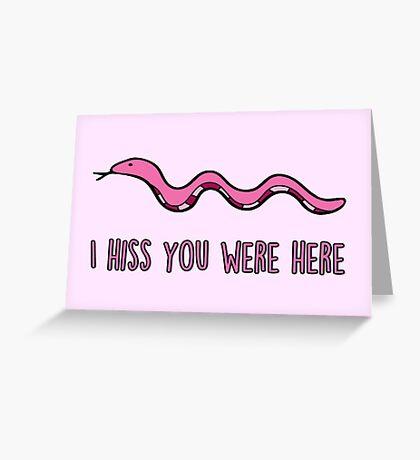 I hiss you were here Greeting Card