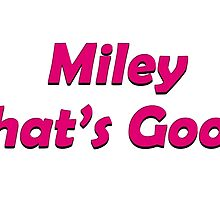 Miley What's Good? by mvrivhk