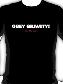 Obey Gravity - It's the law! (White Text) T-Shirt