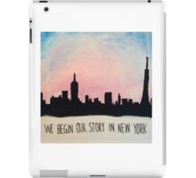 We Begin Our Story in New York iPad Case/Skin