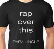 rap over this, by PΔPΔ UNCLE Unisex T-Shirt
