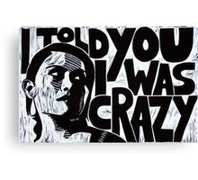 I Told You I Was Crazy Canvas Print