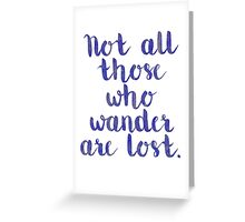 Not All Those Who Wander Are Lost - Quote Greeting Card