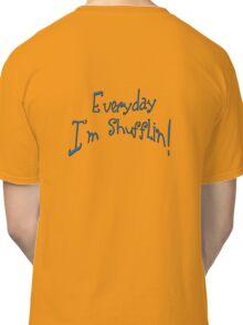 everyday im shufflin!!! Classic T-Shirt