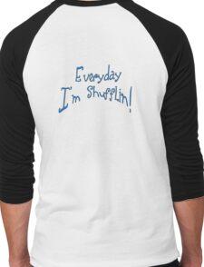everyday im shufflin!!! Men's Baseball ¾ T-Shirt
