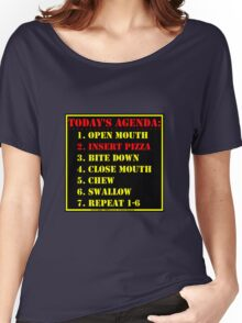 Today's Agenda: Insert Pizza Women's Relaxed Fit T-Shirt