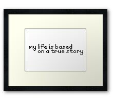 Based On a True Story Framed Print