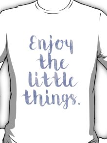 Enjoy The Little Things - Quote T-Shirt