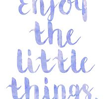 Enjoy The Little Things - Quote by queenbeedigital