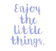 Enjoy The Little Things - Quote Photographic Print