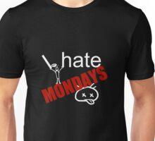 I hate MONDAYS!!! Unisex T-Shirt