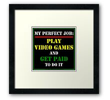 My Perfect Job: Play Video Games Framed Print