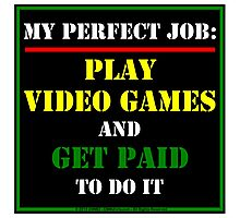 My Perfect Job: Play Video Games Photographic Print