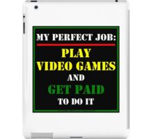 My Perfect Job: Play Video Games iPad Case/Skin