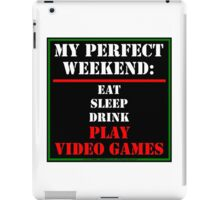 My Perfect Weekend: Play Video Games iPad Case/Skin