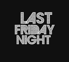 Last Friday Night! Unisex T-Shirt