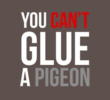 You Can't Glue a Pigeon T-Shirt