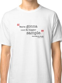 You're gonna need... Classic T-Shirt