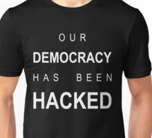 our democracy has been hacked Unisex T-Shirt