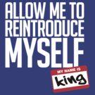 Allow Me To Reintroduce Myself - King by Megatrip