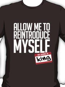 Allow Me To Reintroduce Myself - King T-Shirt