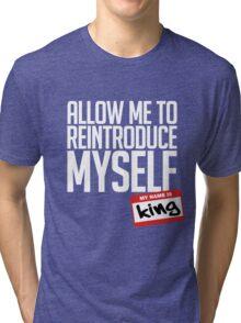 Allow Me To Reintroduce Myself - King Tri-blend T-Shirt