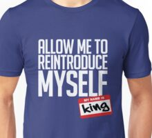 Allow Me To Reintroduce Myself - King Unisex T-Shirt