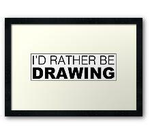 I'd rather be DRAWING Framed Print
