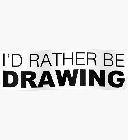 I'd rather be DRAWING Poster