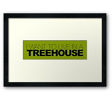 I WANT TO LIVE IN A TREE HOUSE Framed Print