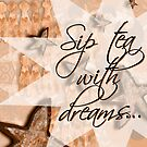 Sip Tea With Dream...layered beauty by motherhenna