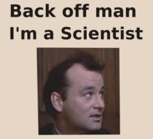 Bill Murray Ghostbusters Back Off Man I'm a Scientist by hungrypeople