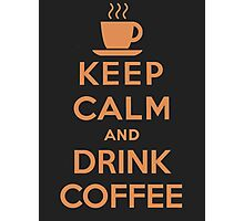 Keep Calm and Drink Coffee Photographic Print