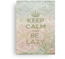 Keep Calm And Be Lazy Canvas Print