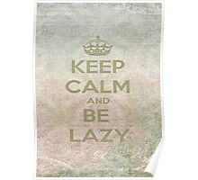 Keep Calm And Be Lazy Poster