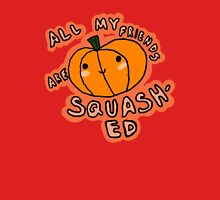 All My Friends Are Squashed Unisex T-Shirt