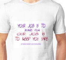 We keep you safe Unisex T-Shirt