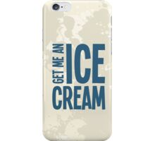 Get me an Ice Cream iPhone Case/Skin