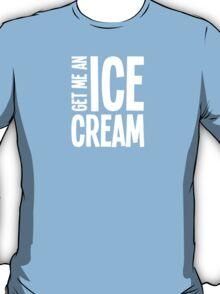 Get me an Ice Cream T-Shirt