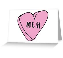 MEH Sassy Conversation Heart ♥ Trendy/Hipster/Tumblr Meme Greeting Card