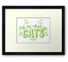 Ask me about my CATS Framed Print