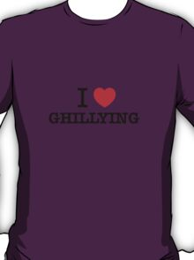 I Love GHILLYING T-Shirt