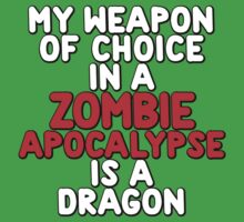 My weapon of choice in a Zombie Apocalypse is a dragon Kids Clothes