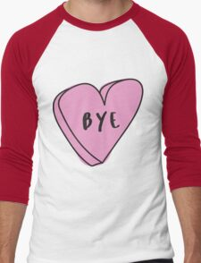 BYE Sassy Conversation Heart ♥ Trendy/Hipster/Tumblr Meme Men's Baseball ¾ T-Shirt