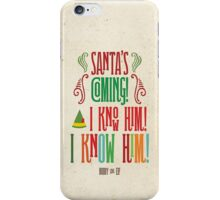 Buddy the Elf! Santa's Coming! I know him!  iPhone Case/Skin